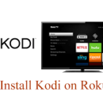 How to Install Kodi XMBC on Roku Player Without Any Jailbreak